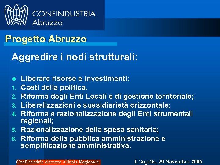 Progetto Abruzzo Aggredire i nodi strutturali: Liberare risorse e investimenti: Costi della politica. Riforma
