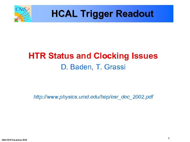 HCAL Trigger Readout HTR Status and Clocking Issues D. Baden, T. Grassi http: //www.