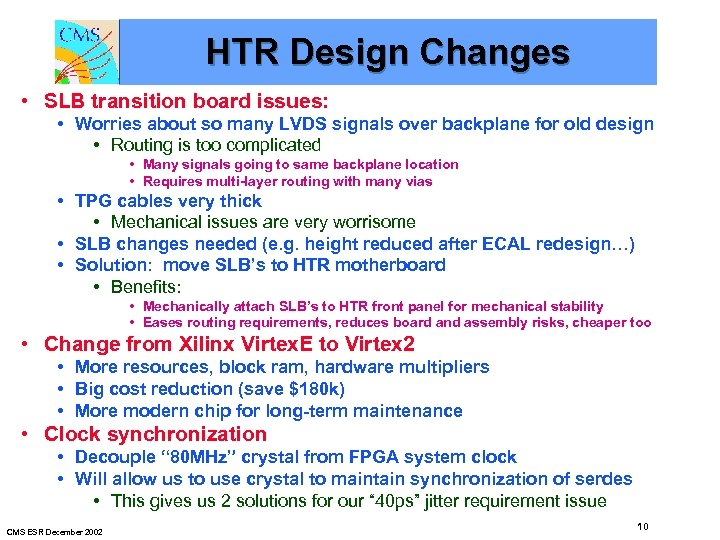 HTR Design Changes • SLB transition board issues: • Worries about so many LVDS