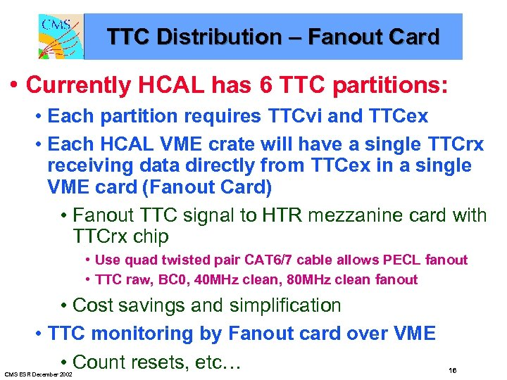 TTC Distribution – Fanout Card • Currently HCAL has 6 TTC partitions: • Each