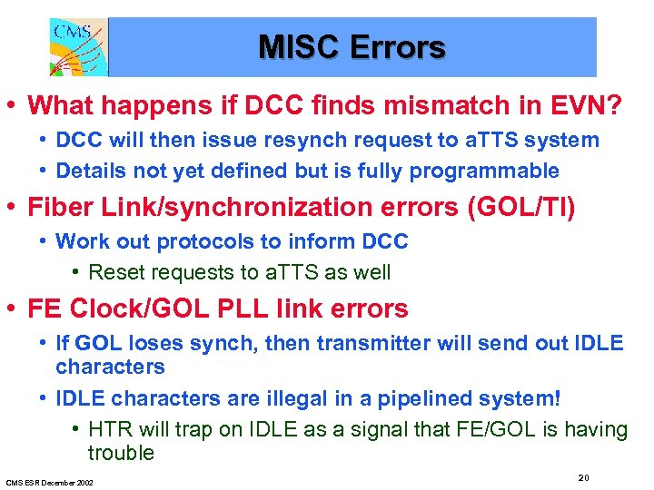 MISC Errors • What happens if DCC finds mismatch in EVN? • DCC will