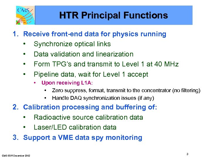 HTR Principal Functions 1. Receive front-end data for physics running • Synchronize optical links