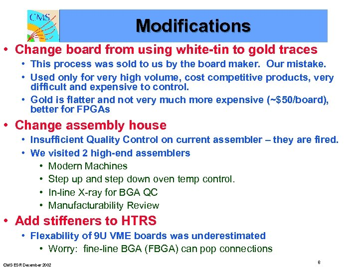 Modifications • Change board from using white-tin to gold traces • This process was