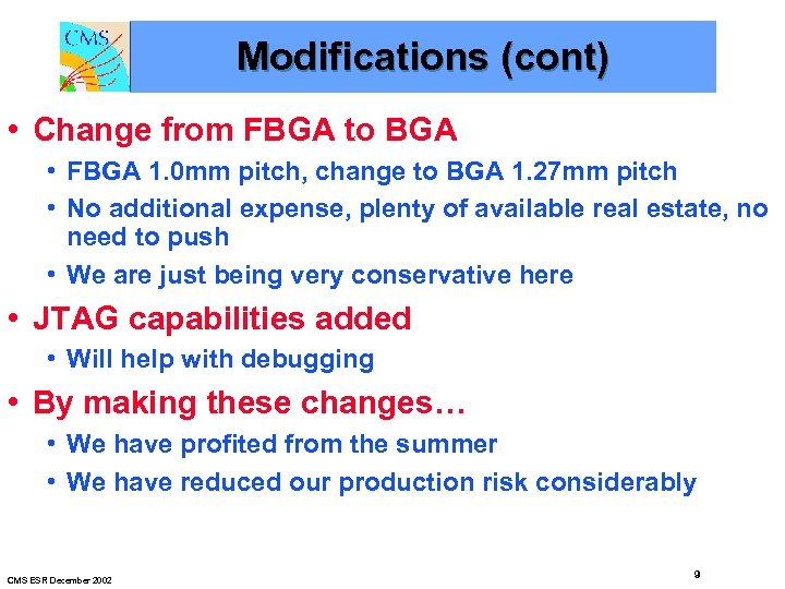 Modifications (cont) • Change from FBGA to BGA • FBGA 1. 0 mm pitch,