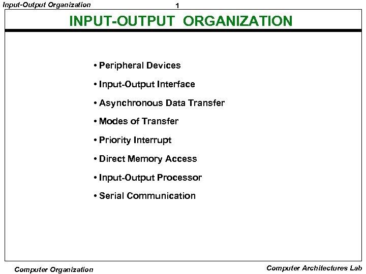 Input-Output Organization 1 INPUT-OUTPUT ORGANIZATION • Peripheral Devices • Input-Output Interface • Asynchronous Data