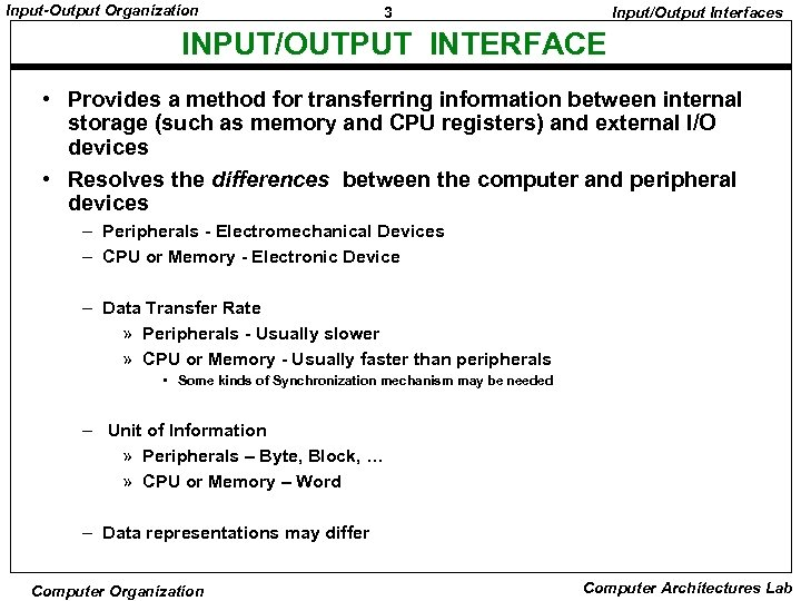 Input-Output Organization 3 Input/Output Interfaces INPUT/OUTPUT INTERFACE • Provides a method for transferring information