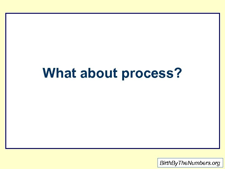 What about process? Birth. By. The. Numbers. org