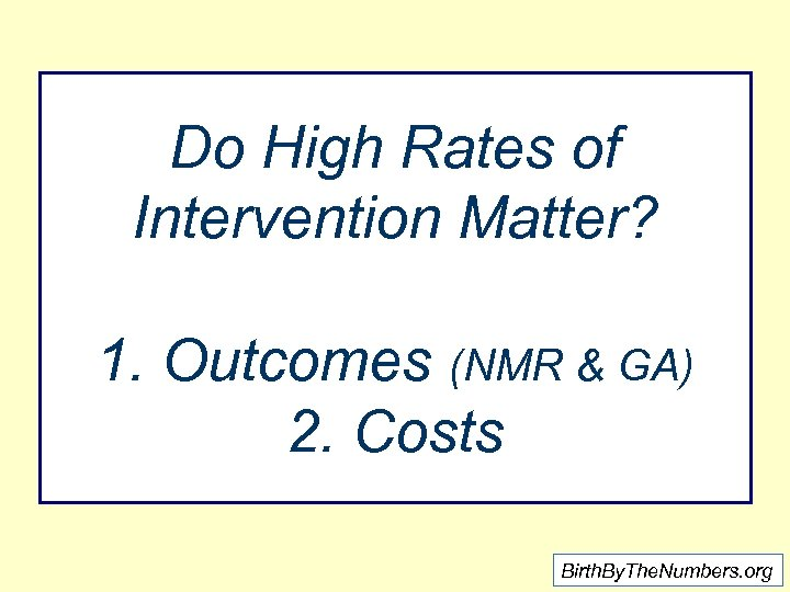 Do High Rates of Intervention Matter? 1. Outcomes (NMR & GA) 2. Costs Birth.