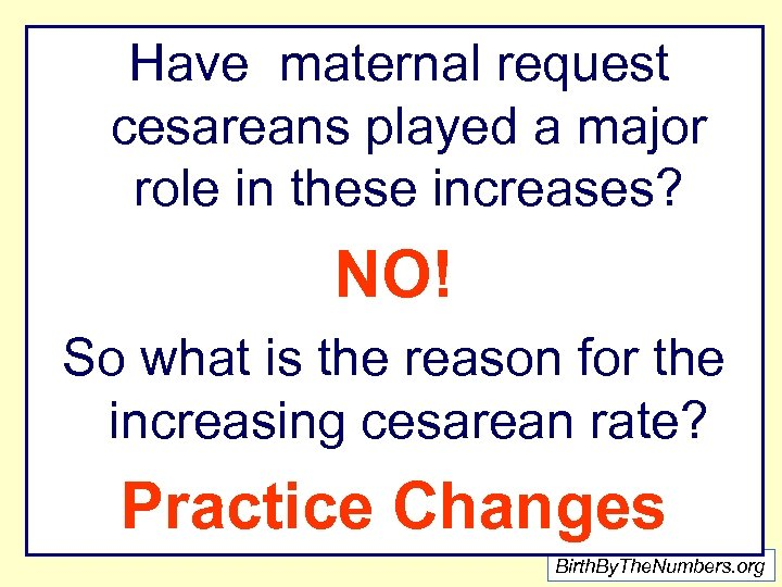 Have maternal request cesareans played a major role in these increases? NO! So what
