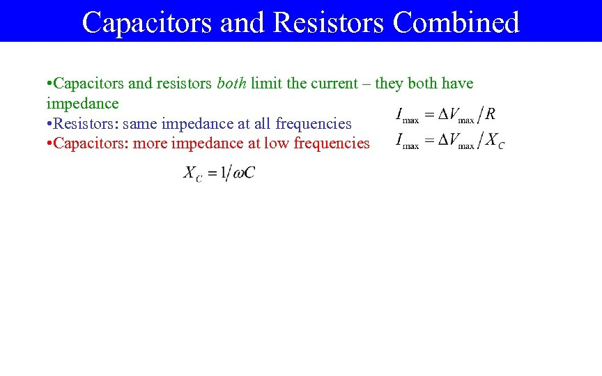 Capacitors and Resistors Combined • Capacitors and resistors both limit the current – they