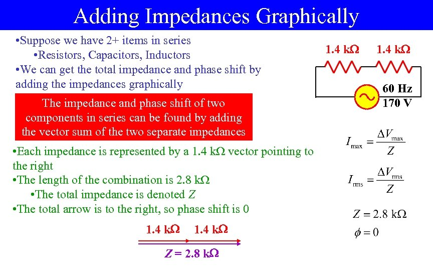 Adding Impedances Graphically • Suppose we have 2+ items in series • Resistors, Capacitors,
