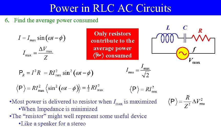 Power in RLC AC Circuits 6. Find the average power consumed Only resistors contribute