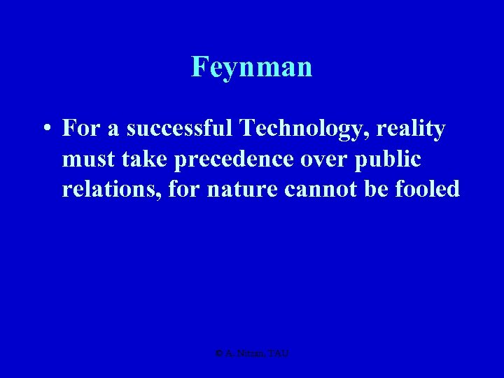 Feynman • For a successful Technology, reality must take precedence over public relations, for
