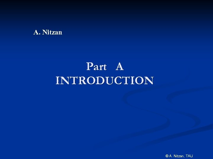 A. Nitzan Part A INTRODUCTION © A. Nitzan, TAU