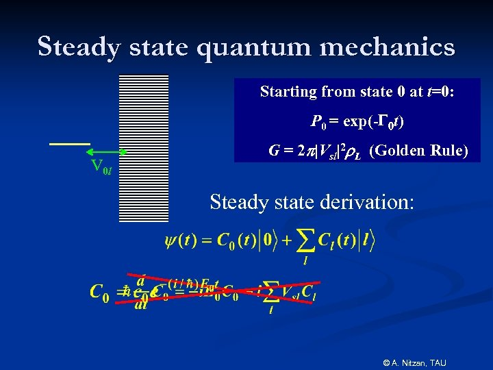 Steady state quantum mechanics Starting from state 0 at t=0: P 0 = exp(-G