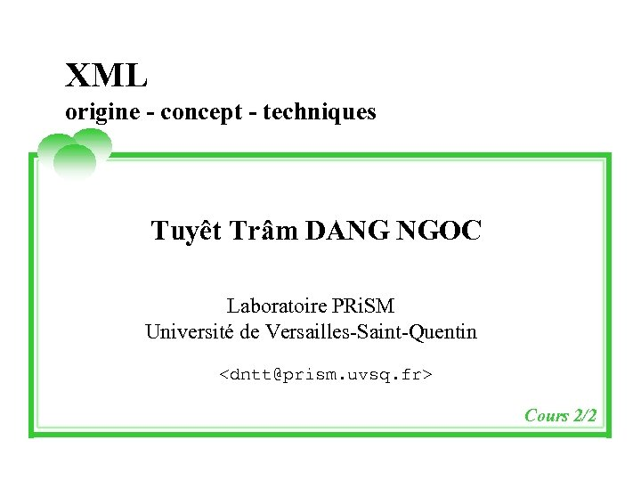 XML origine - concept - techniques Tuyêt Trâm DANG NGOC Laboratoire PRi. SM Université