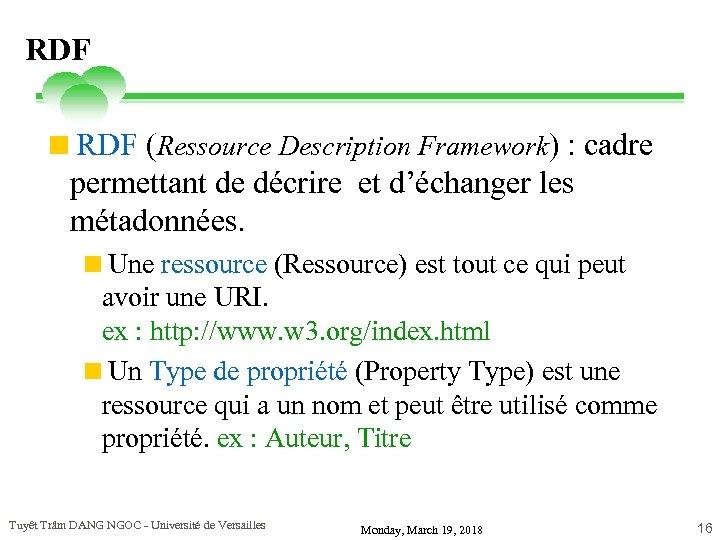 RDF <RDF (Ressource Description Framework) : cadre permettant de décrire et d'échanger les métadonnées.