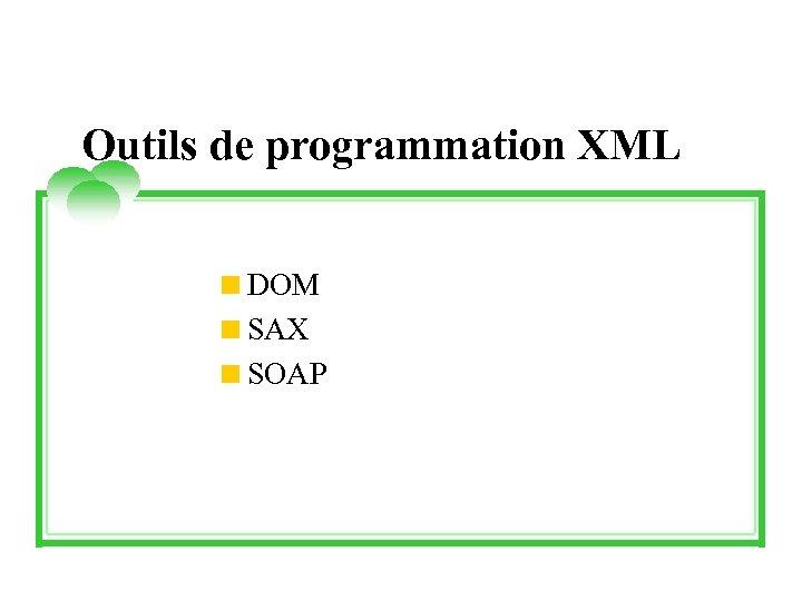 Outils de programmation XML <DOM <SAX <SOAP