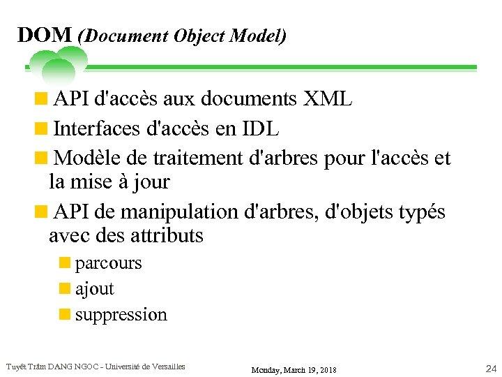 DOM (Document Object Model) <API d'accès aux documents XML <Interfaces d'accès en IDL <Modèle