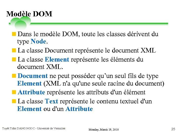 Modèle DOM <Dans le modèle DOM, toute les classes dérivent du type Node. <La