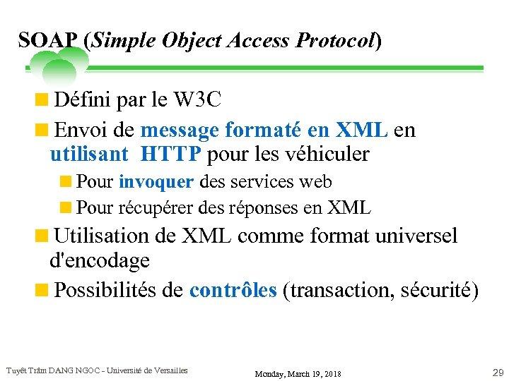 SOAP (Simple Object Access Protocol) <Défini par le W 3 C <Envoi de message