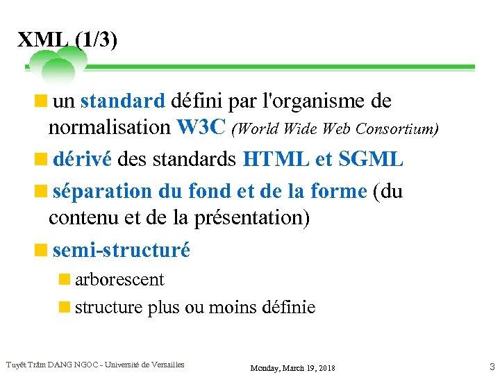 XML (1/3) <un standard défini par l'organisme de normalisation W 3 C (World Wide