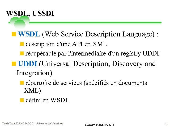 WSDL, USSDI <WSDL (Web Service Description Language) : <description d'une API en XML <récupérable
