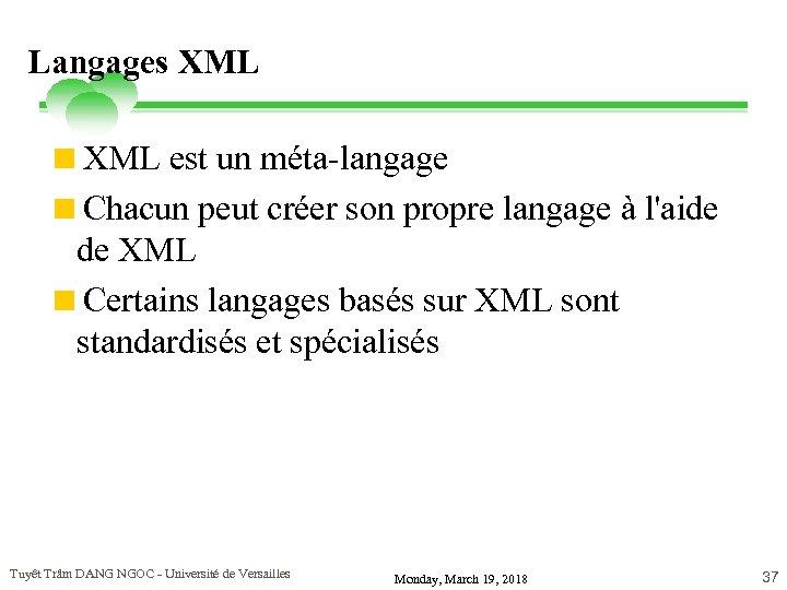 Langages XML <XML est un méta-langage <Chacun peut créer son propre langage à l'aide