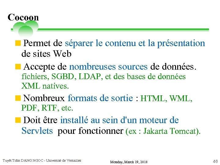 Cocoon <Permet de séparer le contenu et la présentation de sites Web <Accepte de