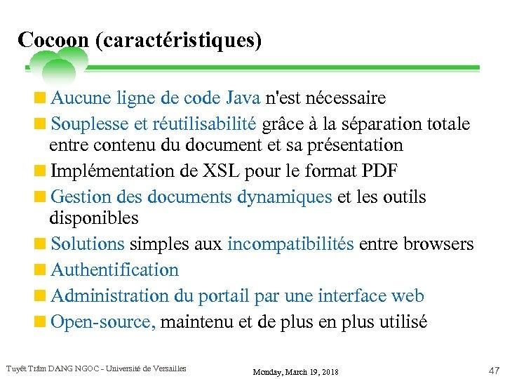 Cocoon (caractéristiques) <Aucune ligne de code Java n'est nécessaire <Souplesse et réutilisabilité grâce à