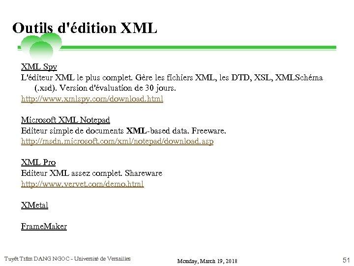 Outils d'édition XML Spy L'éditeur XML le plus complet. Gère les fichiers XML, les