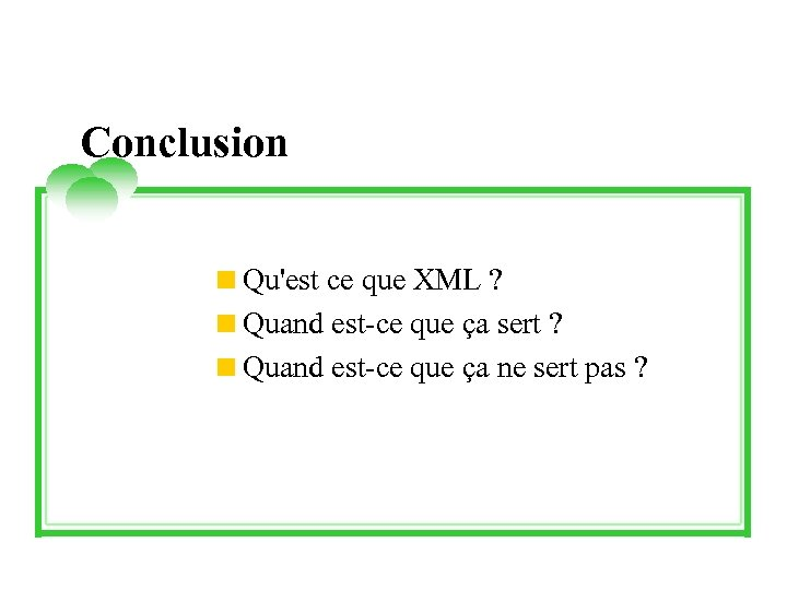 Conclusion <Qu'est ce que XML ? <Quand est-ce que ça sert ? <Quand est-ce