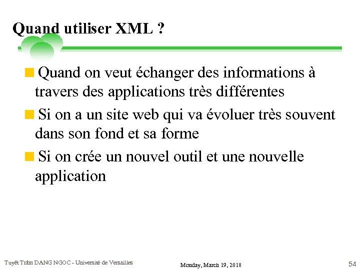 Quand utiliser XML ? <Quand on veut échanger des informations à travers des applications