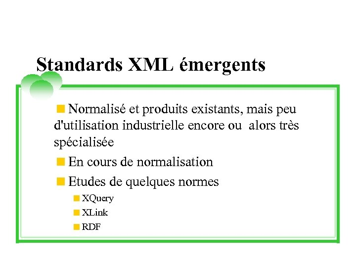 Standards XML émergents <Normalisé et produits existants, mais peu d'utilisation industrielle encore ou alors