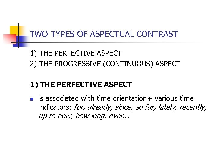 TWO TYPES OF ASPECTUAL CONTRAST 1) THE PERFECTIVE ASPECT 2) THE PROGRESSIVE (CONTINUOUS) ASPECT