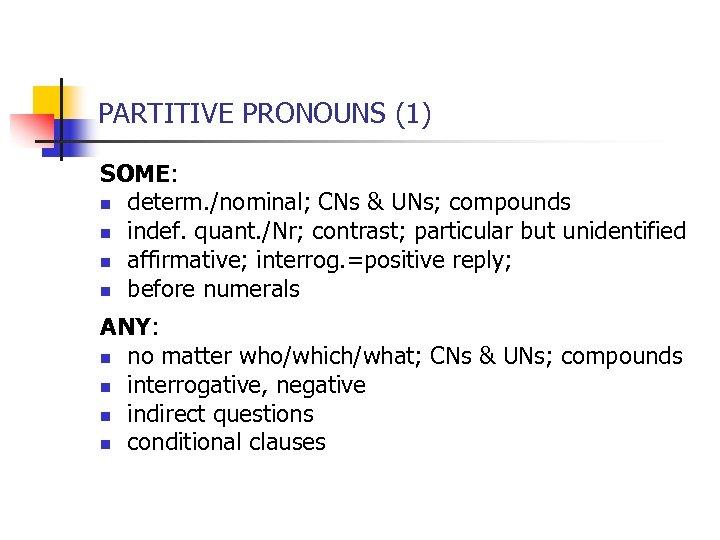 PARTITIVE PRONOUNS (1) SOME: n determ. /nominal; CNs & UNs; compounds n indef. quant.