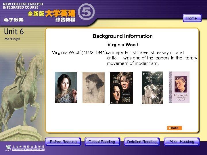 Background Information Virginia Woolf (1882 -1941): a major British novelist, essayist, and critic —