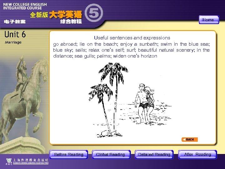 Useful sentences and expressions go abroad; lie on the beach; enjoy a sunbath; swim
