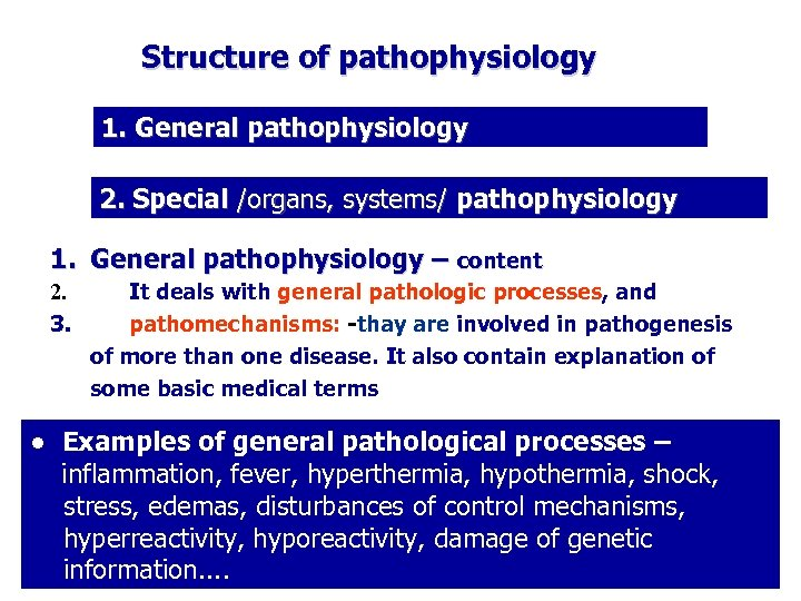 Structure of pathophysiology 1. General pathophysiology 2. Special /organs, systems/ pathophysiology 1. General pathophysiology