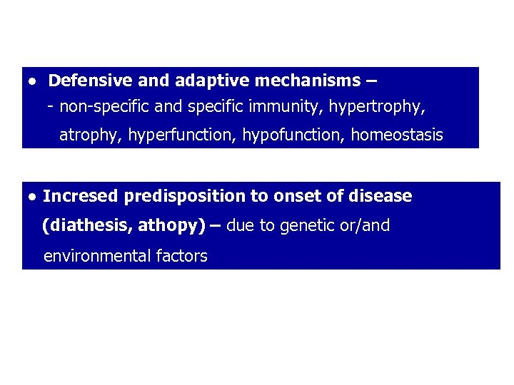 ● Defensive and adaptive mechanisms – - non-specific and specific immunity, hypertrophy, atrophy, hyperfunction,
