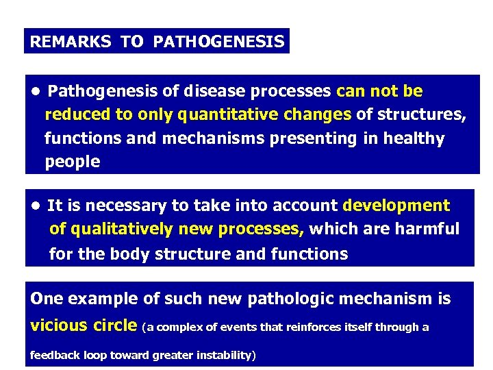 REMARKS TO PATHOGENESIS ● Pathogenesis of disease processes can not be reduced to only
