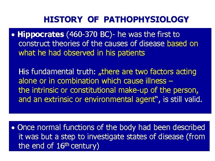 HISTORY OF PATHOPHYSIOLOGY Hippocrates (460 -370 BC)- he was the first to construct theories