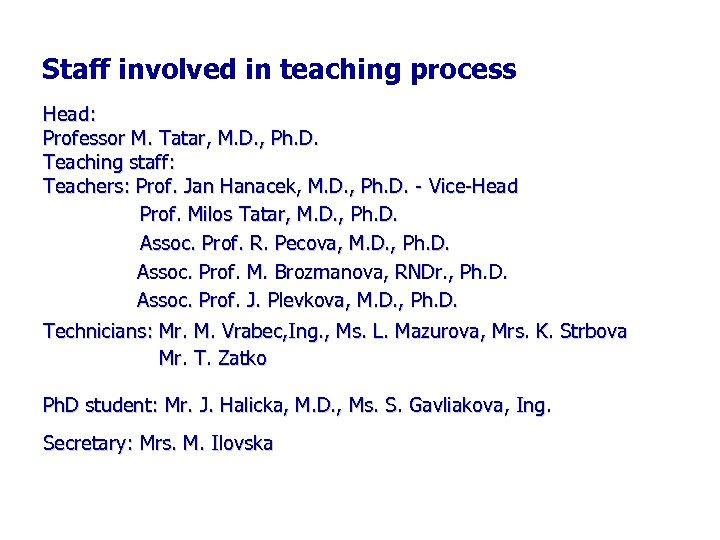 Staff involved in teaching process Head: Professor M. Tatar, M. D. , Ph. D.