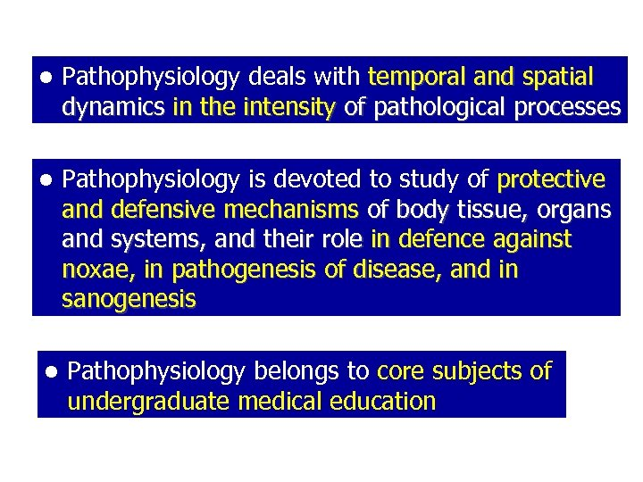 • Pathophysiology deals with temporal and spatial dynamics in the intensity of pathological