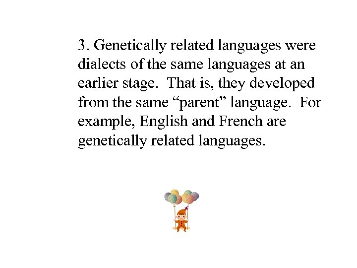 3. Genetically related languages were dialects of the same languages at an earlier stage.