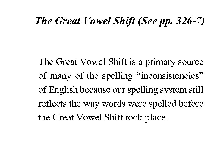 The Great Vowel Shift (See pp. 326 -7) The Great Vowel Shift is a