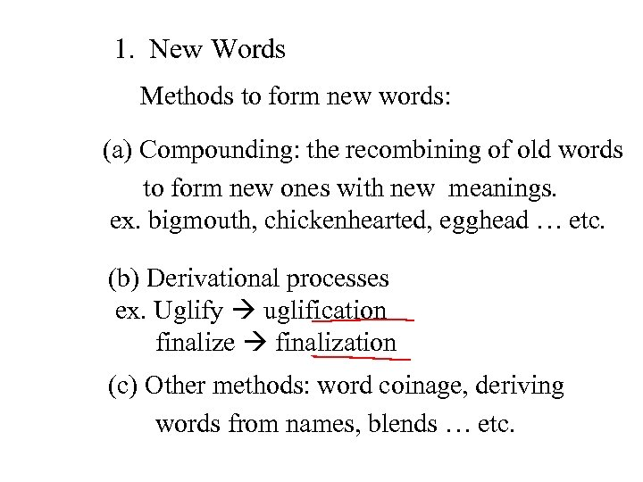 1. New Words Methods to form new words: (a) Compounding: the recombining of old