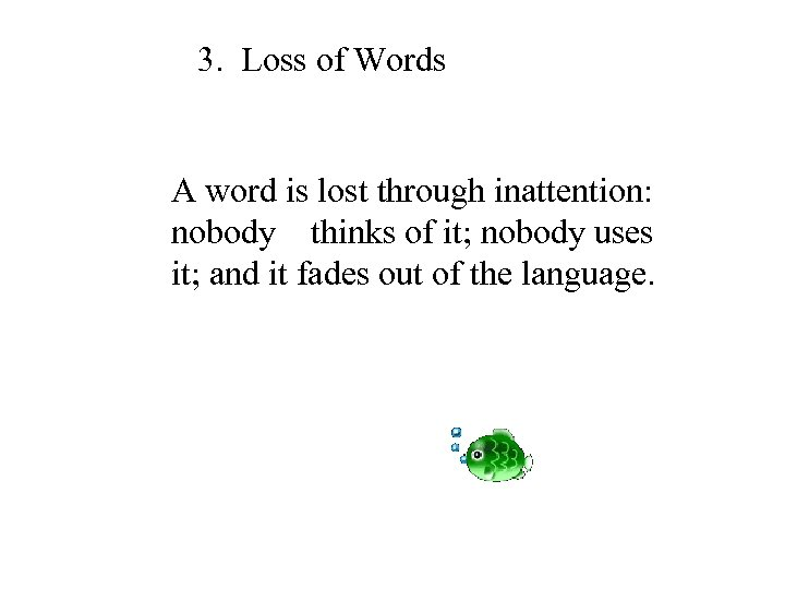 3. Loss of Words A word is lost through inattention: nobody thinks of it;