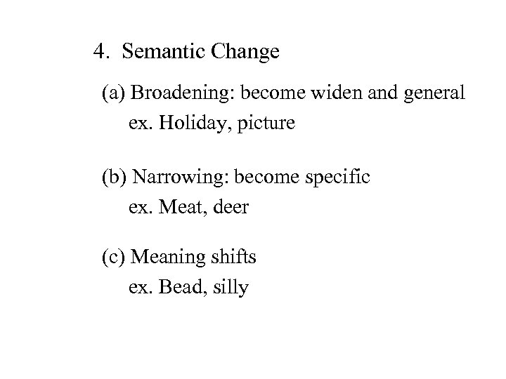 4. Semantic Change (a) Broadening: become widen and general ex. Holiday, picture (b) Narrowing: