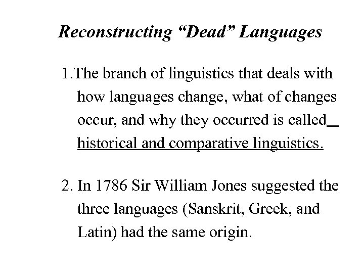 """Reconstructing """"Dead"""" Languages 1. The branch of linguistics that deals with how languages change,"""